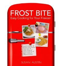 Frost Bite: Easy Cooking for Your Freezer (make ahead meals)