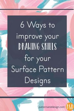 6 ways to improve your drawing skills for your surface pattern design | textile design