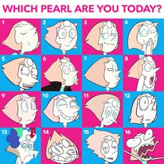 There is a Pearl face for every mood.