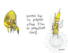 Success Has No Purpose | gapingvoid art