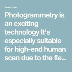 Photogrammetry is an exciting technology It's especially suitable for high-end human scan due to the flexible scanning scale and speed of acquisition This…