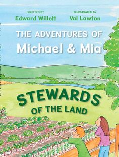 The Adventures of Michael & Mia: Stewards of the Land. Some 35,000 of these were printed (in English AND French) by Agriculture in the Classroom Canada and read out loud all over the country by agriculture professionals to classes, then provided free to the students. Illustrated by Val Lawton.