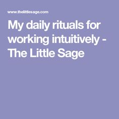 My daily rituals for working intuitively - The Little Sage