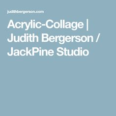 Acrylic-Collage   Judith Bergerson / JackPine Studio