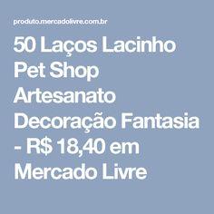 50 Laços Lacinho Pet Shop Artesanato Decoração Fantasia - R$ 18,40 em Mercado Livre
