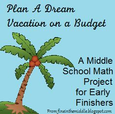 Middle school math project for early finishers: Plan a Dream Vacation on a Budget Students can work independently on the task over the course of a semester