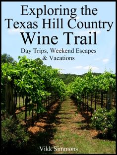 texas hill country wine trail | Exploring the Texas Hill Country Wine Trail: Day Trips, Weekend ...