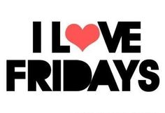 Fridays are the best!!!!