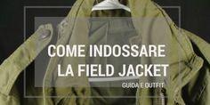 COME INDOSSARE LA FIELD JACKET