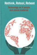 Rethink, retool, reboot : technology as if people and planet mattered / Simon Trace