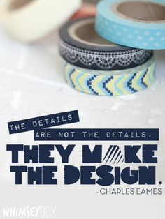 Quotes | Design Quotes | Being a Designer | The details are not the details. Eames