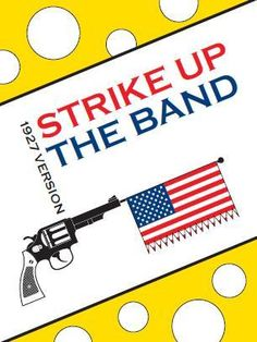 Strike Up The Band (1927 version) - production scheduled for Nov 24-29, 2014 in Cheltenham, UK.  visit www.playhousecheltenham.org