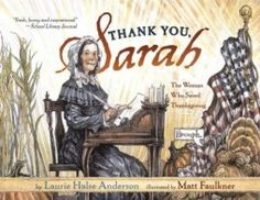 Thank You Sarah: The Woman who Saved Thanksgiving - anul 2004 Categoria Cărți intermediare - Non-ficțiune Autor: Laurie Halse Anderson Ilustrator: Matt Faulkner Thanksgiving Books, Thanksgiving Activities, Thanksgiving Facts, Fall Books, Thanksgiving Celebration, Vintage Thanksgiving, Holiday Activities, Schuster, Persuasive Writing