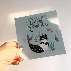 You Can Be Anything You Want To Be.  Cute greeting card sold in Urban Outfitters.