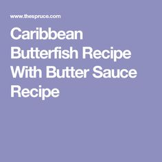 Caribbean Butterfish Recipe With Butter Sauce Recipe