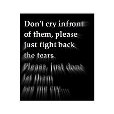 I have always been afraid of crying infront of anyone. It has always made me feel vulnerable and none of my family ever cried in front of each other, so I guess you can say I was taught not to cry in front of others Now I have realized that it heals and help soothe a hurt soul