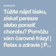 Túžite nájsť lásku, získať peniaze alebo poraziť chorobu? Pomôžu vám čarovné frázy! | Relax a zdravie | Preženu.sk Tarot, Nordic Interior, Health Fitness, Relax, Learning, Magick, Astrology, Psychology, Studying
