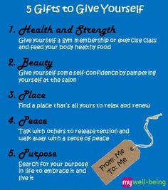 Well-being means sometimes putting yourself first. Remember these 5 gifts to give yourself: health, strength, beauty, place, peace, and purpose