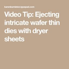 Video Tip: Ejecting intricate wafer thin dies with dryer sheets