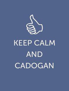 Keep calm and Cadogan. ;)