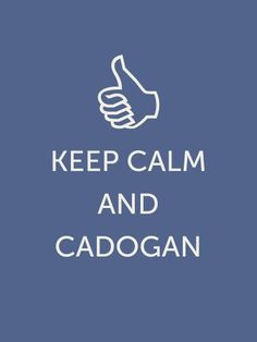 Keep Calm and Cadogan. :)