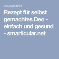 Rezept für selbst gemachtes Deo - einfach und gesund - smarticular.net