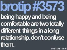 brotip #3573 Being happy and being comfortable are different things.
