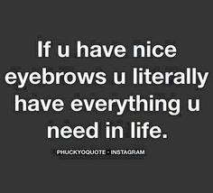 Perfect eyebrow is everything Eyebrow Quotes, Eyebrow Tips, Best Eyebrow Products, Perfect Eyebrows, Just Me, Quote Of The Day, Everything, Haha, Cards Against Humanity