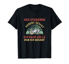#Landwirt Ich fahr #Gülle T Shirt #Traktor Fahrer Geschenk: Amazon.de: Bekleidung   Geh #studieren, haben sie gesagt. Ich fahre Gülle, hab ich gesagt. Suchst du etwas für einen #Bauer der die #Landwirtsschaft am Leben hält? Das Gülle Shirt ist perfekt als Geschenk für Traktor Fahrer und stolze #Landwirte. Schöne Geschenkidee für #Ackerdemiker und #Hühnerflüsterer des Dorfes. T Shirt Designs, Mens Tops, Cool Gift Ideas, To Study, Tractor, Proud Of You, Gift For Boyfriend, Deutsch, Clothing
