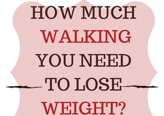 Find Out How Much Walking You Need To Lose Weight?
