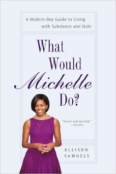 What Would Michelle Do? A Modern-Day Guide to Living with Substance and Style by Allison Samuels