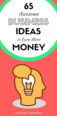 How do you earn more money?  By starting one of these 65 awesome business ideas.