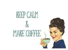"""""""Make Coffee""""---May do this a few times this fall! *smiles*"""