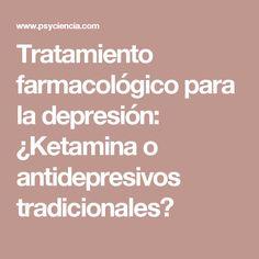Tratamiento farmacológico para la depresión: ¿Ketamina o antidepresivos tradicionales?