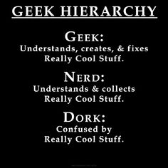 "#Geek Hierarchy put it this way geek = freaking Batman nerd = Batman fandom people and dork = ""I can't wait for the Avengers movie I love Batman!"" Or ""Wait who's Dick Grayson?"""