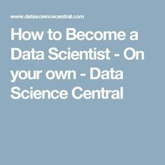 How to Become a Data Scientist - On your own - Data Science Central