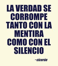 La verdad se corrompe tanto con la mentira como con el silencio. #ciceron