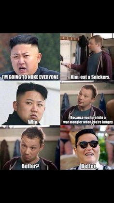 Kim Jong Un is a Warmonger when hes hungry. Eat a Snickers.Look its really PSY funny-things Funny Quotes, Funny Memes, Jokes, Funniest Memes, Mau Humor, Oppa Gangnam Style, Thing 1, Funny Captions, Hilarious Pictures