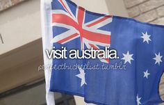 Visit Australia......i think i want to live there one day!