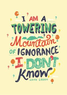 A Towering Mountain of Ignorance feels like the most opposite possible thing from science nerd Hank Green.