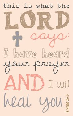 "this is what the lord says: ""i have hear your prayer and i will heal you."""