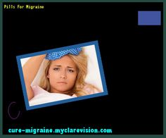 Pills For Migraine 131747 - Cure Migraine