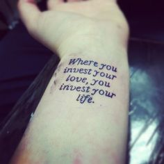 Where you invest your love, you invest your life. Mumford and Sons wrist tattoo
