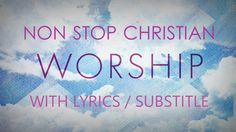 Non Stop Christian Worship Songs With Lyrics/Subtitle