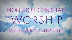 Non Stop Christian Worship Songs With Lyrics/Subtitle 2016