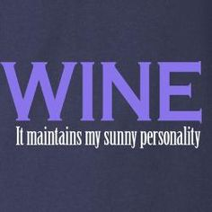 WINE.  It maintains my sunny personality.  You know it!