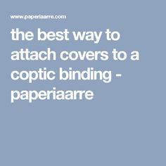 the best way to attach covers to a coptic binding - paperiaarre