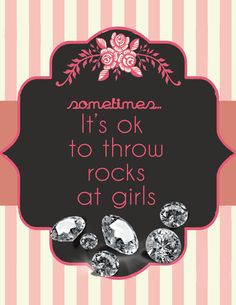 Sometimes, it's ok to throw rocks at girls... But only Diamonds   www.jewelleryworld.com/