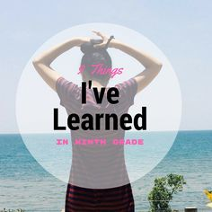 Trisha Tallent: 9 Things I've learned in Ninth Grade Ninth Grade, About Me Blog, Learning, Studying, Teaching, Seventh Grade, Onderwijs