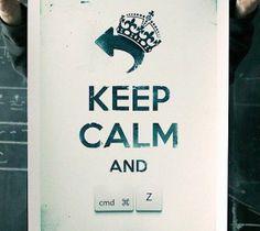 Keep Calm & cmd + z